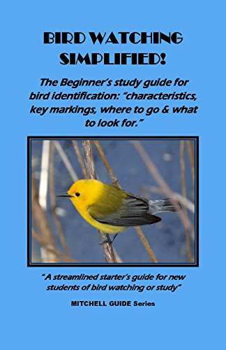 Bird Watching Simplified! The Beginner's study guide for bird identification: characterisitcs, key markings, where to go and what to look for.""