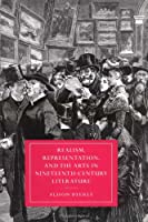 Realism, Representation, and the Arts in Nineteenth-Century Literature (Cambridge Studies in Nineteenth-Century Literature and Culture)