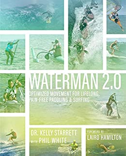 Waterman 2.0: Optimized Movement For Lifelong, Pain-Free Paddling And Surfing by [Kelly Starrett]