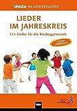 """Lieder im Jahreskreis: 111 Lieder für die Kindergartenzeit. Das Elternliederbuch zum Praxishandbuch """"Singen im Kindergarten"""""""