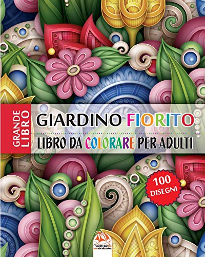 Giardino fiorito: Libro da Colorare per Adultis - 100 illustrazioni di fiori (Mandalas) da colorare