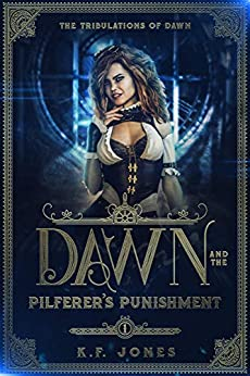 Dawn and the Pilferer's Punishment (The Tribulations of Dawn Book 1) by [K.F. Jones]