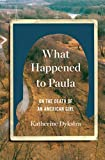 Image of What Happened to Paula: On the Death of an American Girl