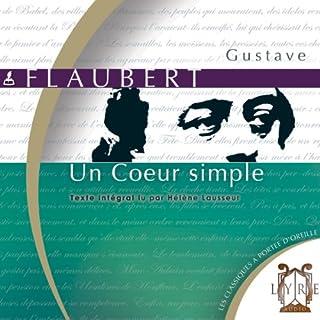 Un Cœur simple                   De :                                                                                                                                 Gustave Flaubert                               Lu par :                                                                                                                                 Hélène Lausseur                      Durée : 1 h et 18 min     Pas de notations     Global 0,0