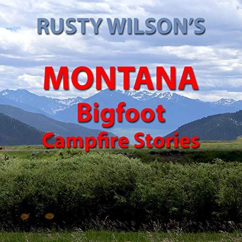 Rusty Wilson's Montana Bigfoot Campfire Stories cover art