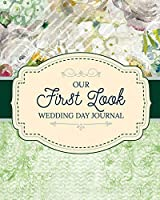 First Look Wedding Day Journal: For Newlyweds - Marriage - Wedding Gift Log Book - Husband and Wife - Wedding Day - Bride and Groom - Love Notes