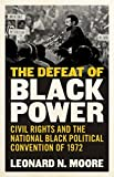 The Defeat of Black Power: Civil Rights and the National Black Political Convention of 1972