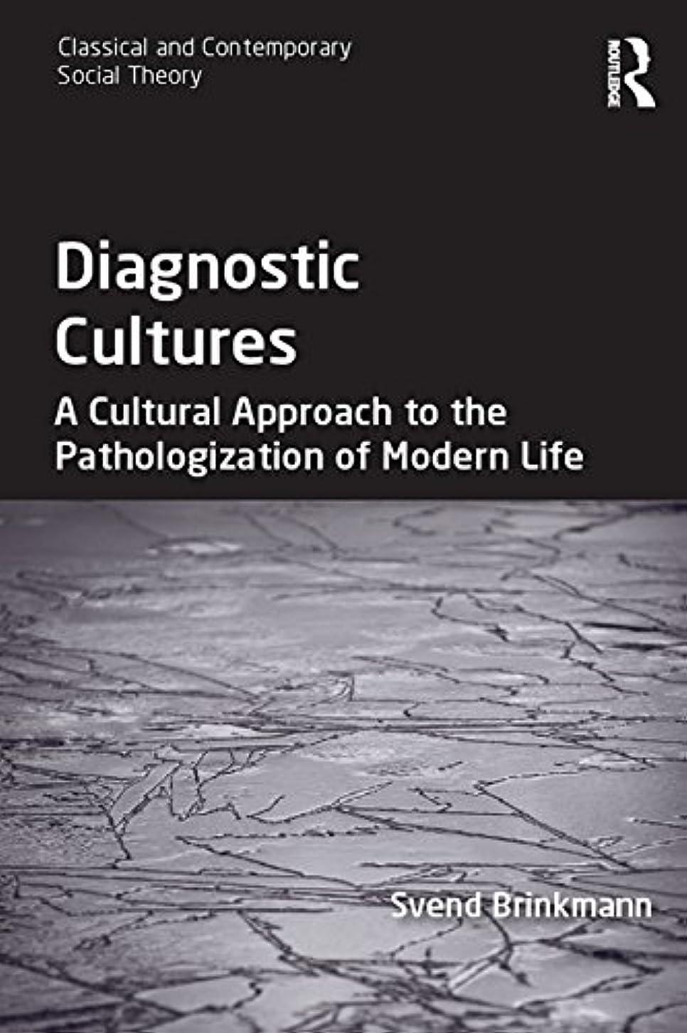 繁栄懇願するナンセンスDiagnostic Cultures: A Cultural Approach to the Pathologization of Modern Life (Classical and Contemporary Social Theory) (English Edition)