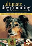 Ultimate Dog Grooming by Eileen Geeson (2007-09-14)