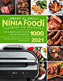 Ninja Foodi Smart XL Grill Cookbook for Beginners: The Ultimate Guide to New Grilling Techniques 1000 | Delicious Indoor Grill and Air Fryer Savory Recipes 2021 (English Edition)