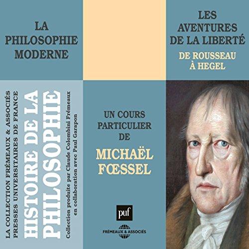 La philosophie moderne. Les aventures de la liberté de Rousseau à Hegel audiobook cover art