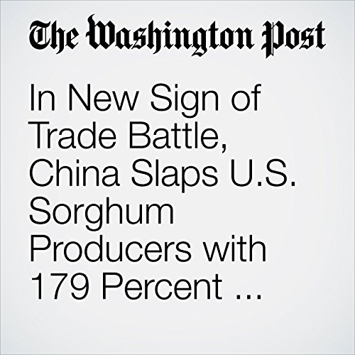 In New Sign of Trade Battle, China Slaps U.S. Sorghum Producers with 179 Percent Deposit copertina