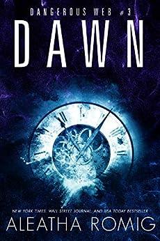 Dawn (Dangerous Web Book 3) by [Aleatha Romig, Lisa  Aurello]