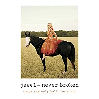Never Broken     Songs Are Only Half the Story              By:                                                                                                                                 Jewel                               Narrated by:                                                                                                                                 Jewel                      Length: 10 hrs and 21 mins     1,923 ratings     Overall 4.5