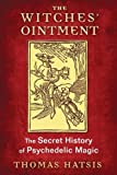 The Witches' Ointment: The Secret History of Psychedelic Magic...
