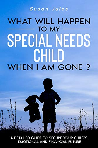 Compare Textbook Prices for What will happen to my Special Needs Child when I am gone: A Detailed Guide to Secure Your Child's Emotional and Financial Future  ISBN 9798551508496 by Jules, Susan
