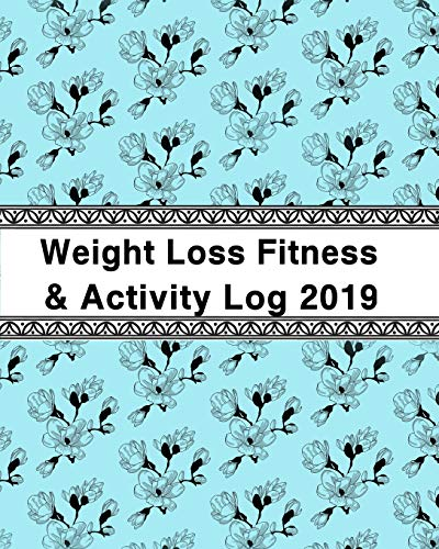 Weight Loss, Fitness and Activity Log 2019: with Coloring Book Feature To Lose the Weight and Be Fit