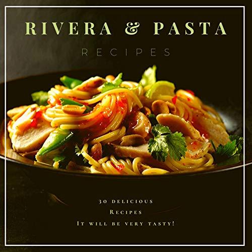 Rivera Pasta Recipes: 30 Delicious Recipes. It will be very tasty! (English Edition)