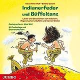 Indianerfeder und Büffeltanz: Lieder und Geschichten von Indianern, Regenmachern, Büffeln und kleinen Wölfen