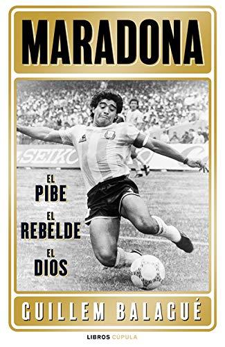 Maradona: el pibe, el rebelde, el dios (Deportes)