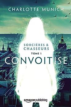 Convoitise (Sorcières & Chasseurs t. 1) par [Charlotte Munich]