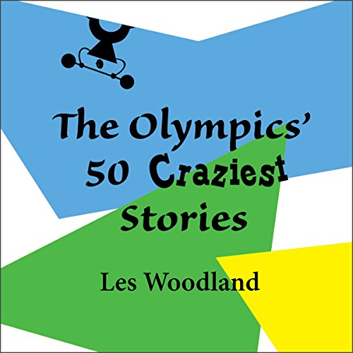 The Olympics' 50 Craziest Stories Audiobook By Les Woodland cover art