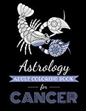 Astrology Adult Coloring Book for Cancer: Dedicated coloring book for Cancer Zodiac Sign. Over 30 coloring pages to color. (Astrocoloring)