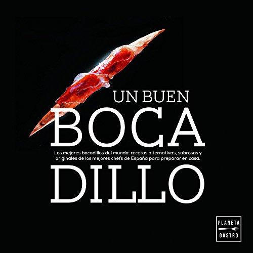 Un buen bocadillo: Los mejores bocadillos del mundo: recetas alternativas, sabrosas y originales de los mejores chefs de España para preparar en casa