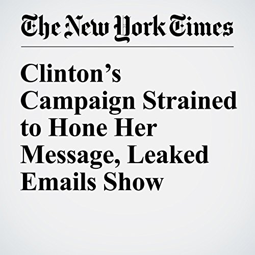 Clinton's Campaign Strained to Hone Her Message, Leaked Emails Show cover art