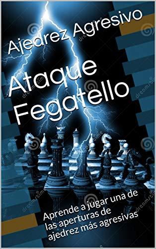 Ataque Fegatello : Aprende a jugar una de las aperturas de ajedrez...