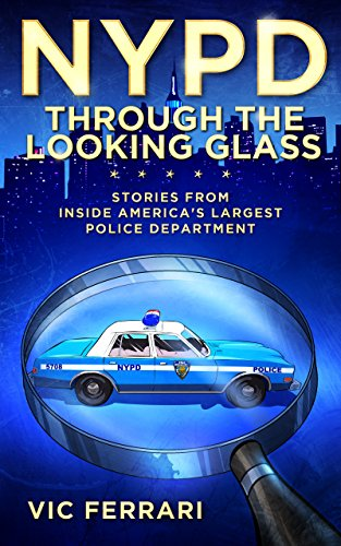 NYPD: Through the Looking Glass: Stories From Inside Americas Largest Police Department