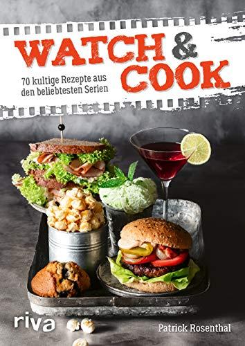 Watch & Cook: 70 kultige Rezepte aus den beliebtesten Serien