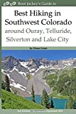 Best Hiking in Southwest Colorado around Ouray, Telluride, Silverton and Lake City: 2nd Edition - Revised and Expanded 2019
