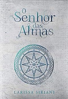 O Senhor das Almas (Trilogia Coração da Magia Livro 3) por [Larissa Siriani, Renato Klisman, Andressa Fontes]