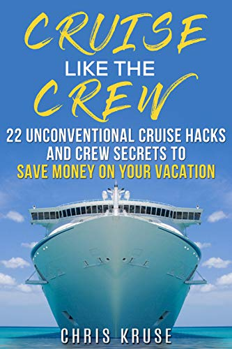 Cruise Like the Crew: 22 Unconventional Cruise Hacks and Crew Secrets to Save Money on Your Vacation (English Edition)