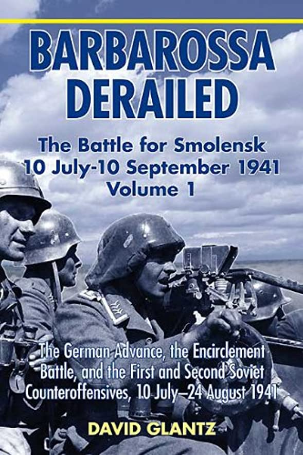 ルネッサンス不良品変えるBarbarossa Derailed: The Battle for Smolensk 10 July-10 September 1941, Volume 1: The German Advance, The Encirclement Battle, and the First and Second ... 10 July-24 August 1941 (English Edition)