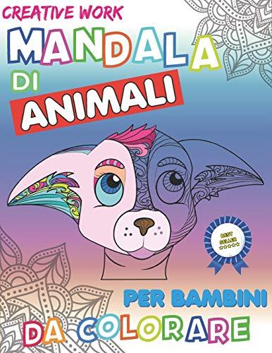 Mandala Di Animali Per Bambini: Stimola La Creatività E Le Abilità Motorie Di Tuo Figlio Con Fantastici Animali Da Colorare Per Bambini. Disegni Da Colorare Per Bambini Da 6-10 Anni.