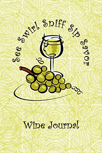 White Wine See Swirl Sniff Sip Savor Wine Tasting Review Journal: Record Keeping Notebook Diary Tracker Log Book For Wine Lovers