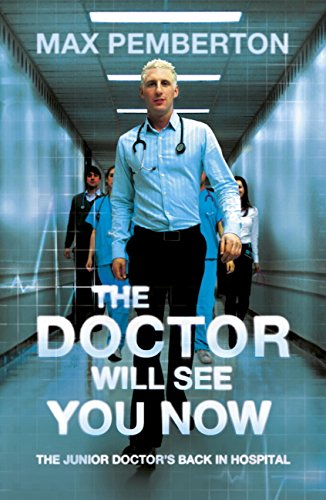 The Doctor Will See You Now: The Junior Doctor's Back in Hospital