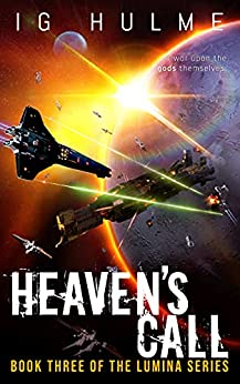 [I.G. Hulme]のHeaven's Call: A thrilling military science fiction book (LUMINA Book 3) (English Edition)