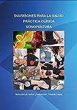 Diapasones para la Salud: Práctica clínica Sonopuntura. Manual de uso (Sonopuntura Diapasones nº 1)
