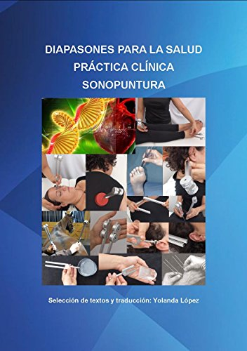 Diapasones para la Salud: Práctica clínica Sonopuntura. Manual de uso (Sonopuntura Diapasones nº 1) (Spanish Edition)