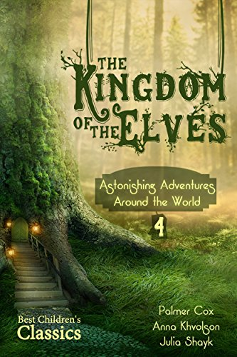 The Kingdom of the Elves: Long Journey Home (The Brownies by Palmer Cox, Best Children's Classics, Illustrated Book 4) (English Edition)