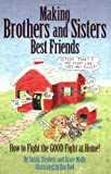 Image: Making Brothers and Sisters Best Friends: How to Fight the GOOD Fight at Home | Paperback: 272 pages | by Sarah Stephen and Grace Mally (Author), Harold Mally (Illustrator). Publisher: Tomorrow's Forefathers (November 1, 2006)