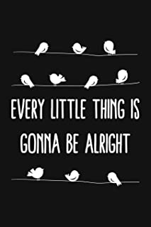 Every Little Thing Is Gonna Be Alright: Motivational Quote Blank Lined And Dot Grid Paper Notebook for Writing /110 pages ...