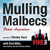 Mulling Malbecs from Argentina: Vine Talk Episode 105