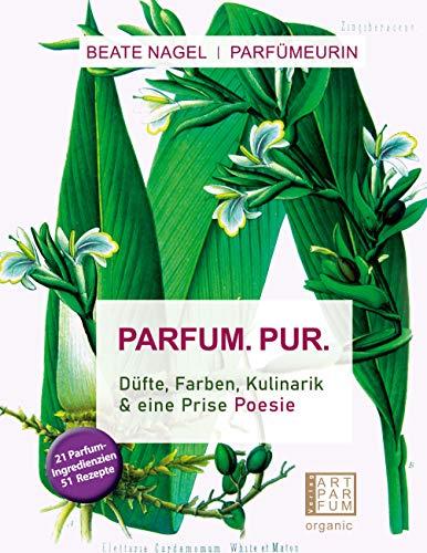 PARFUM. PUR. Düfte, Farben, Kulinarik: und eine Prise Poesie