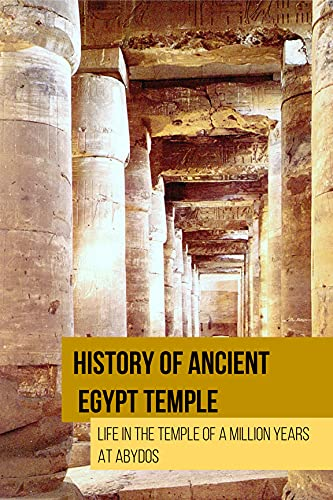 History Of Ancient Egypt Temple: Life In The Temple Of A Million Years At Abydos: Abydos God (English Edition)