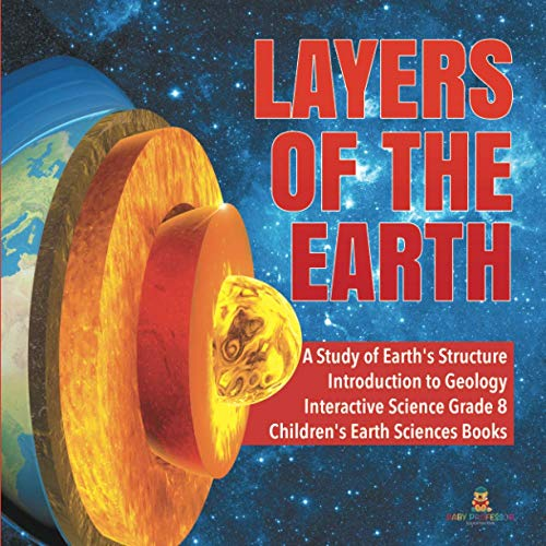 Compare Textbook Prices for Layers of the Earth | A Study of Earth's Structure | Introduction to Geology | Interactive Science Grade 8 | Children's Earth Sciences Books  ISBN 9781541949638 by Professor, Baby