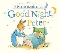 Good Night, Peter: A Peter Rabbit Tale